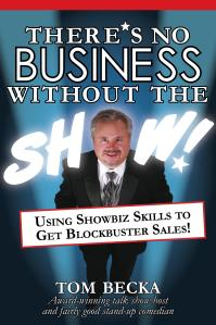 THERE'S NO BUSINESS WITHOUT THE SHOW - by Tom Becka